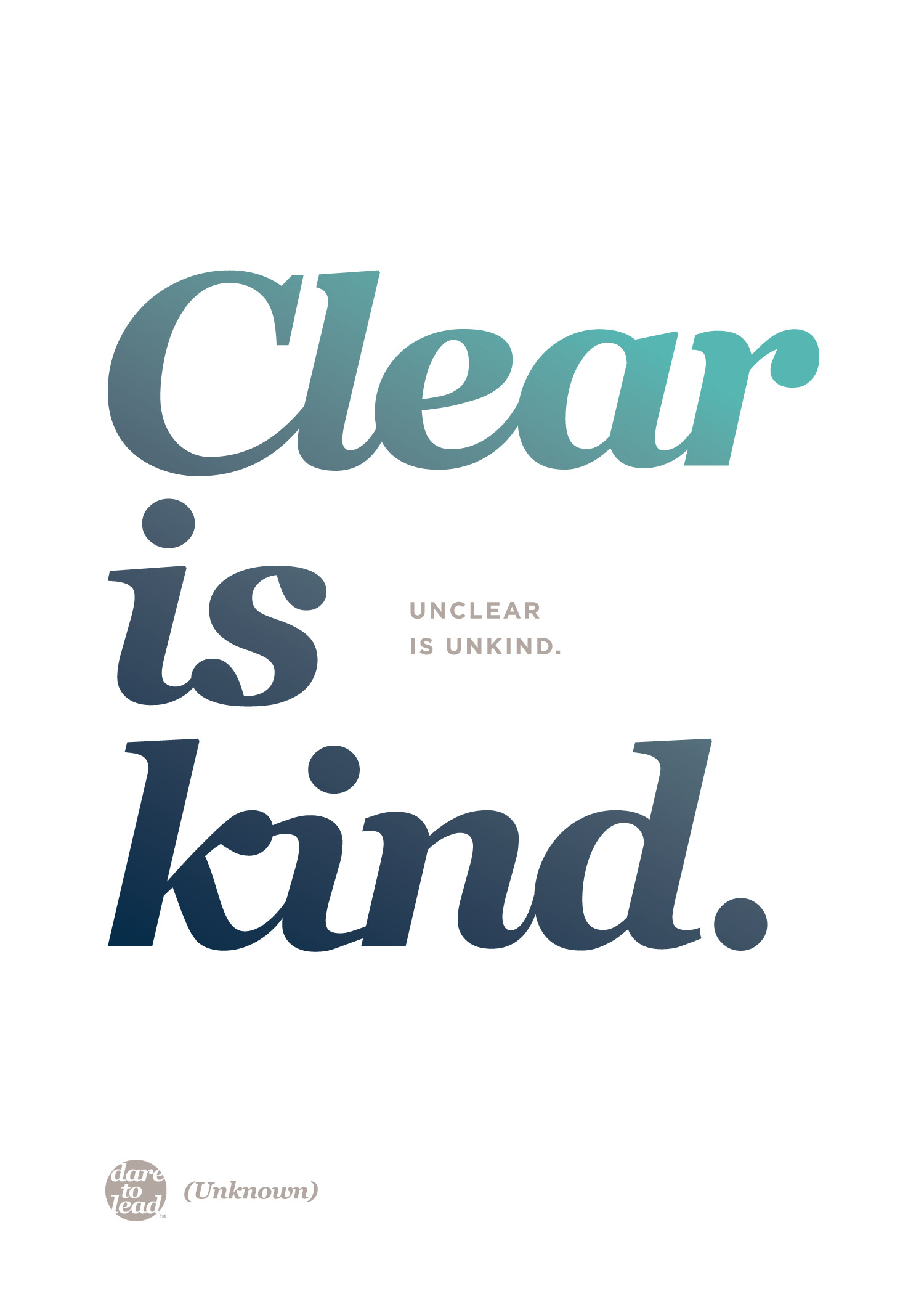 """Clear is kind. Unclear is unkind."" - Author unknown"