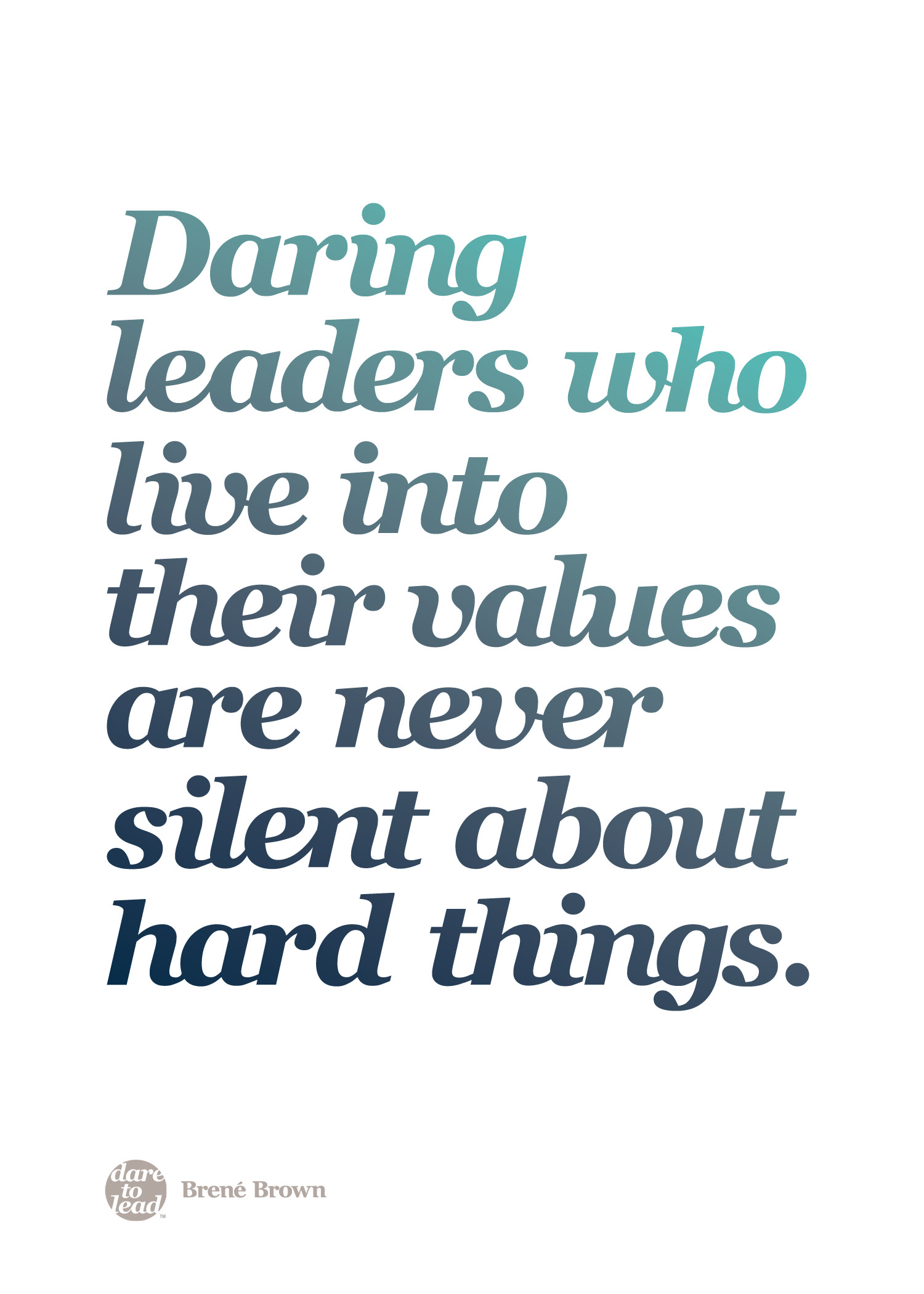 """Daring leaders who live into their values are never silent about hard things."" - Brené Brown"