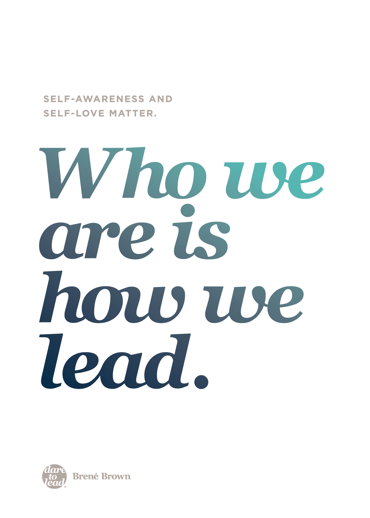 """Self-awareness and self-love matter. Who we are is how we lead."" - Brené Brown"