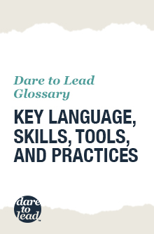Dare to Lead glossary: key language, skills, tools, and practices